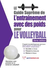 Cover Le guide supreme de l'entrainement avec des poids pour le volleyball