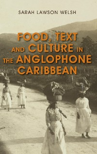 Cover Food, Text and Culture in the Anglophone Caribbean