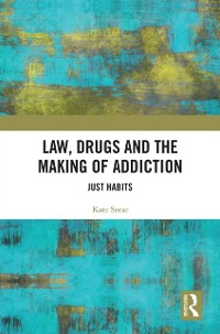 Cover Law, Drugs and the Making of Addiction