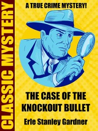 Cover The Case of the Knockout Bullet