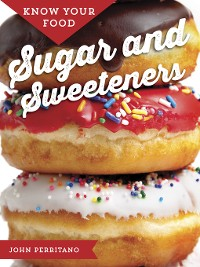 Cover Know Your Food: Sugar and Sweeteners