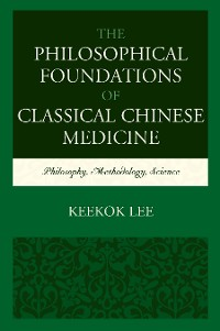 Cover The Philosophical Foundations of Classical Chinese Medicine