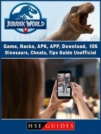 Cover Jurassic World Alive Game, Hacks, APK, APP, Download, IOS, Dinosaurs, Cheats, Tips, Guide Unofficial