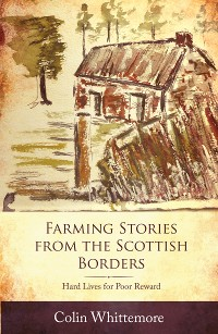 Cover Farming Stories from the Scottish Borders: Hard Lives for Poor Reward