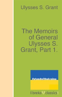 Cover The Memoirs of General Ulysses S. Grant, Part 1.