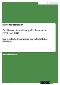 Cover Zur Konzeptualisierung der Frau in der DDR und BRD