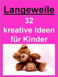 Cover Langeweile - 32 kreative Ideen für Kinder gegen die Langeweile