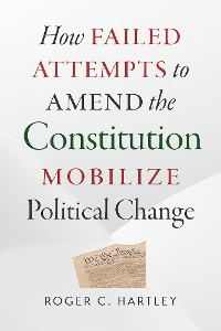 Cover How Failed Attempts to Amend the Constitution Mobilize Political Change