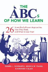 Cover The ABCs of How We Learn: 26 Scientifically Proven Approaches, How They Work, and When to Use Them