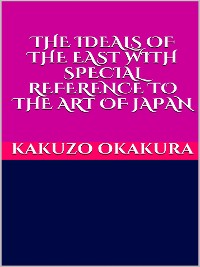 Cover The ideals of the east. With special reference to the art of Japan