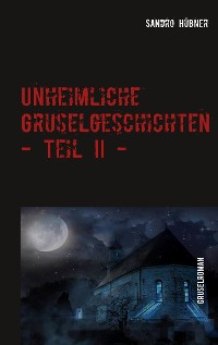 Cover Unheimliche Gruselgeschichten - Teil II -