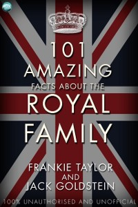 Cover 101 Amazing Facts about the Royal Family
