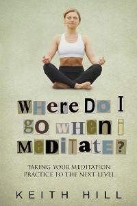 Cover Where Do I Go When I Meditate?