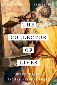 Cover The Collector of Lives: Giorgio Vasari and the Invention of Art