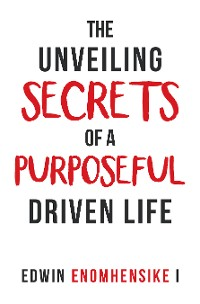 Cover The Unveiling Secrets of a Purposeful Driven Life