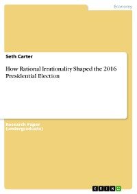 Cover How Rational Irrationality Shaped the 2016 Presidential Election