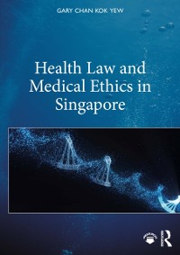 Cover Health Law and Medical Ethics in Singapore