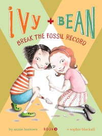 Cover Ivy and Bean Break the Fossil Record
