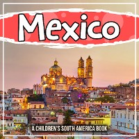 Cover Mexico: A Children's South America Book