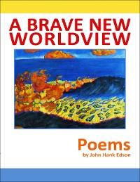 Cover A Brave New Worldview : Poems