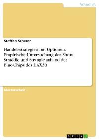 Cover Handelsstrategien mit Optionen. Empirische Untersuchung des Short Straddle und Strangle anhand der Blue-Chips des DAX30