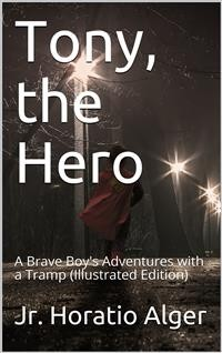 Cover Tony, The Hero / A Brave Boy's Adventures with a Tramp