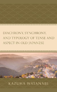 Cover Diachrony, Synchrony, and Typology of Tense and Aspect in Old Japanese