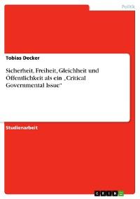 """Cover Sicherheit, Freiheit, Gleichheit und Öffentlichkeit als ein """"Critical Governmental Issue"""""""
