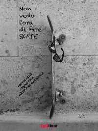 Cover Non vedo l'ora di fare skate