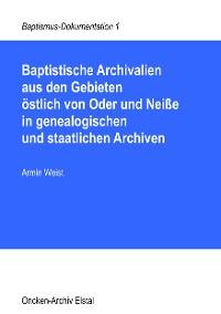 Cover Baptistische Archivalien aus den Gebieten östlich von Oder und Neiße in genealogischen und staatlichen Archiven