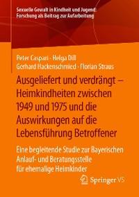 Cover Ausgeliefert und verdrängt – Heimkindheiten zwischen 1949 und 1975 und die Auswirkungen auf die Lebensführung Betroffener