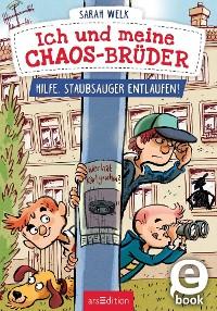 Cover Ich und meine Chaos-Brüder - Hilfe, Staubsauger entlaufen! (Ich und meine Chaos-Brüder 2)
