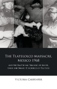Cover The Tlatelolco Massacre, Mexico 1968, and the Emotional Triangle of Anger, Grief and Shame