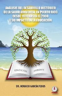 Cover Análisis del desarrollo histórico de la salud ambiental en Puerto Rico desde 1970 hasta el 2000 y su impacto en la educación