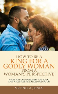 Cover How to Be a King for a Godly Woman from a Woman's Perspective