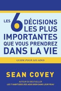 Cover Les 6 Décisions les plus Importantes que Vous Prendrez Dans la Vie