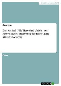 """Cover Das Kapitel """"Alle Tiere sind gleich"""" aus Peter Singers """"Befreiung der Tiere"""". Eine kritische Analyse"""