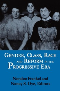 Cover Gender, Class, Race, and Reform in the Progressive Era