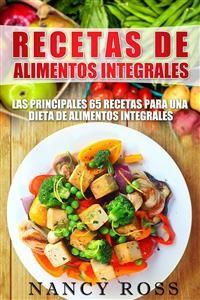 Cover Recetas De Alimentos Integrales: Las Principales 65 Recetas Para Una Dieta De Alimentos Integrales