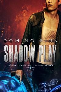 Cover Shadow Play - Il Fuorilegge della Magia Nera Vol. II