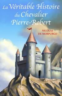 Cover La Veritable Histoire du  Chevalier Pierre-Robert
