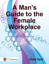 Cover A Man's Guide to the Female Workplace