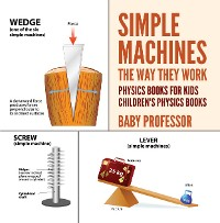 Cover Simple Machines : The Way They Work - Physics Books for Kids | Children's Physics Books
