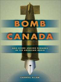 Cover Bomb Canada and Other Unkind Remarks in the American Media