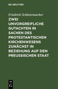 Cover Zwei unvorgreifliche Gutachten in Sachen des protestantischen Kirchenwesens zunächst in Beziehung auf den Preußischen Staat