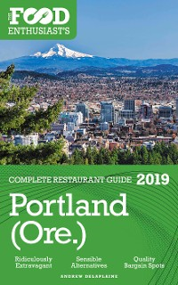 Cover Portland - 2019 - The Food Enthusiast's Complete Restaurant Guide