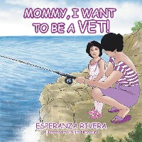 Cover Mommy, I Want to Be a Vet!