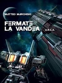 Cover A.R.C.A. vol.4 - Fermate la Vandea