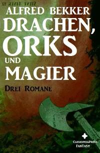 Cover Drei Romane - Drachen, Orks und Magier