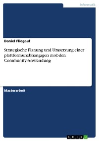 Cover Strategische Planung und Umsetzung einer plattformunabhängigen mobilen Community-Anwendung